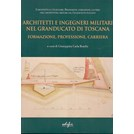 Military Engineers and Architects of the Grand Duchy of Tuscany - Education, Profession, Career