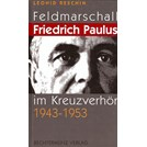 Field Marshal Friedrich Paulus under Cross Examination 1943-1953
