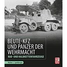 Captured Vehicles and Tanks of the Wehrmacht - Wheeled- and Halftrack Vehicles