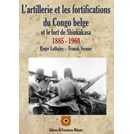 The Artillery and the Fortifications of Belgian-Congo and the Fort of Shinkakasa 1885-1960
