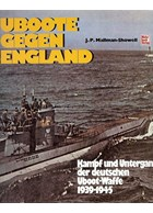 U-Boast against England - Battle and Defeat of the German U-Boat Weapon 1939-1945