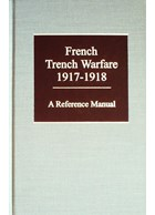 French Trench Warfare 1917-1918 - A Reference Manual