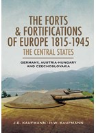 The Forts & Fortifications of Europe 1815-1945 - The Central States Germany, Austria-Hungary and Czechoslovakia