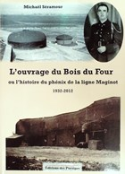 The Fort of Bois du Four - or the History of the Maginot Line's Phoenix 1932 - 2012