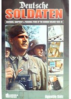 Deutsche Soldaten - Uniforms, Equipment & Personal Items of the German Soldier 1939-45