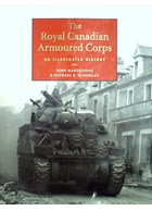 The Royal Canadian Armoured Corps - An illustrated History