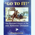 """Go To It!"" The Illustrated History of the 6th Airborne Division"