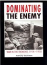 Dominating the Enemy - War in the Trenches 1914-1918