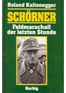 Schörner - Fieldmarshall of the last Hour
