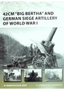 42 cm 'Big Bertha' and German Siege Artillery of World War I