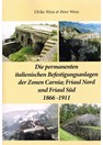 The Italian Permanent Fortifications of Carnia, South- and North Friuly 1866-1911