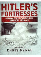 Hitler's Fortresses - German Fortifications and Defences 1939-1945