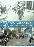 101st Airborne - Market Garden Then & Now